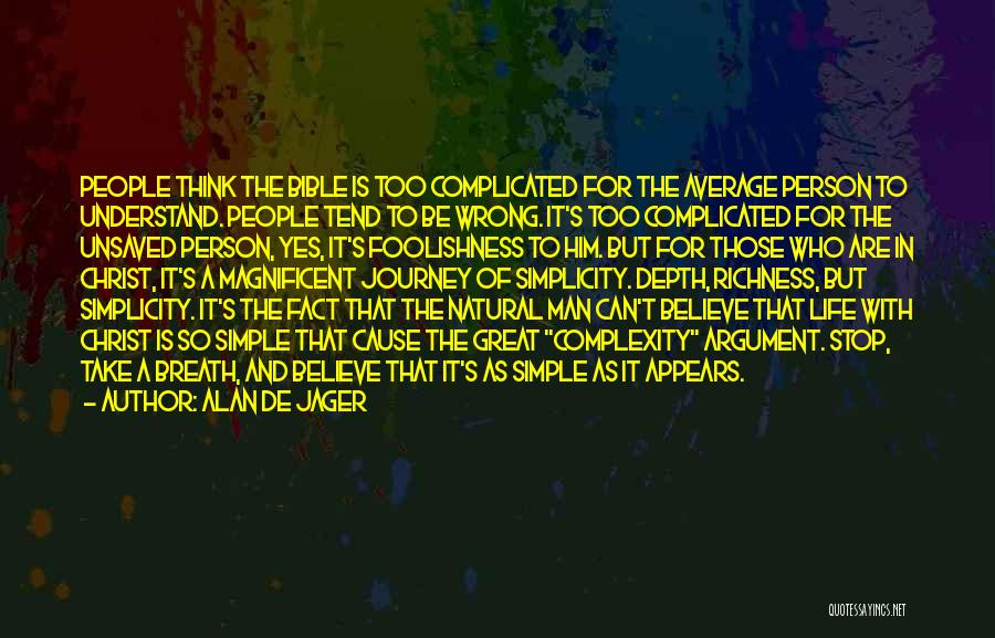 Simple Yet Complicated Quotes By Alan De Jager
