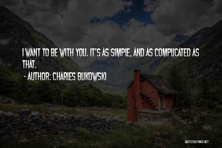 Simple Yet Complicated Quotes By Charles Bukowski