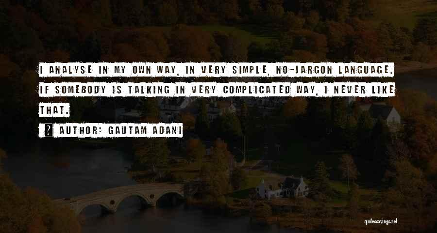 Simple Yet Complicated Quotes By Gautam Adani