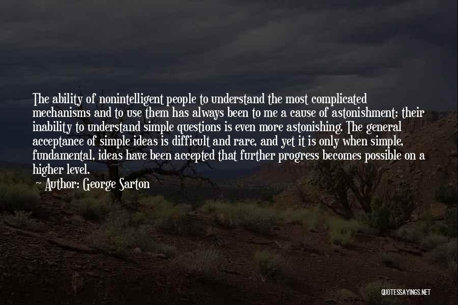 Simple Yet Complicated Quotes By George Sarton