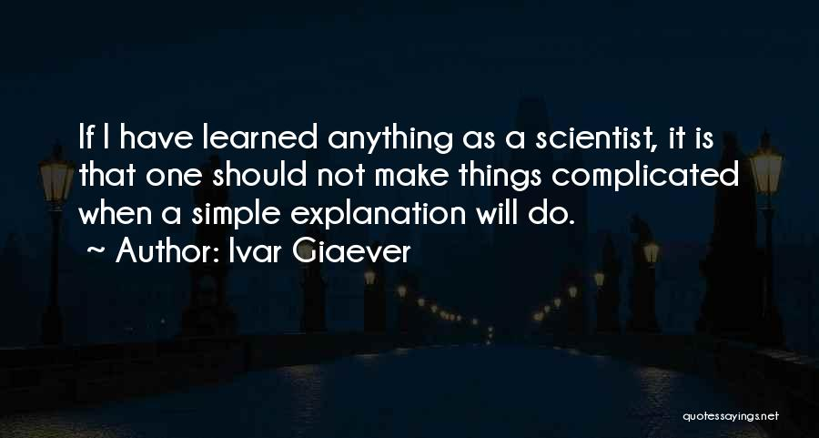 Simple Yet Complicated Quotes By Ivar Giaever