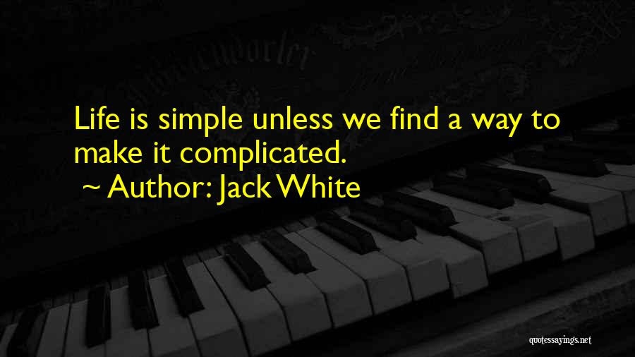 Simple Yet Complicated Quotes By Jack White
