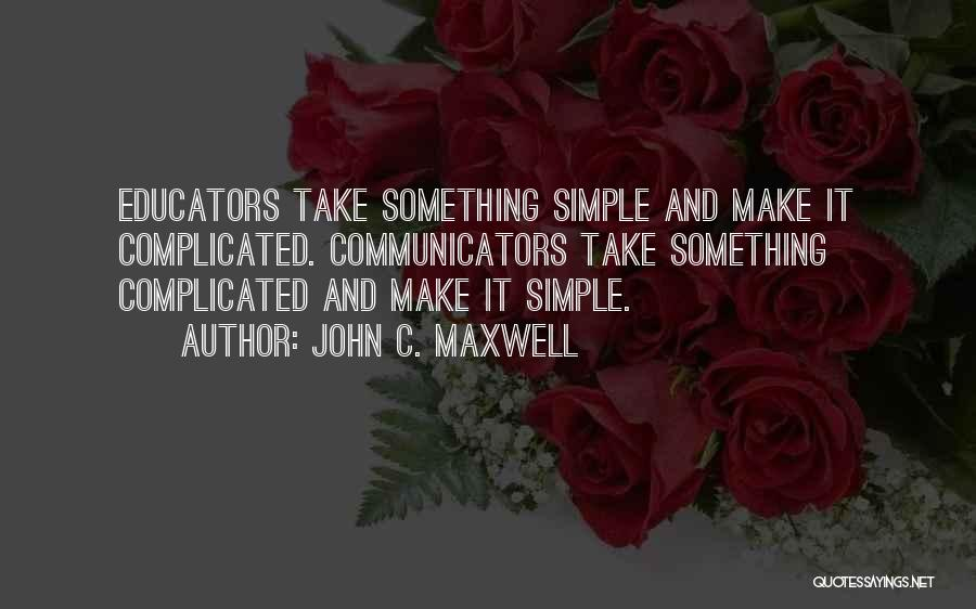 Simple Yet Complicated Quotes By John C. Maxwell