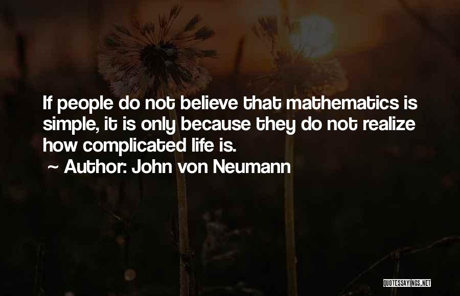 Simple Yet Complicated Quotes By John Von Neumann