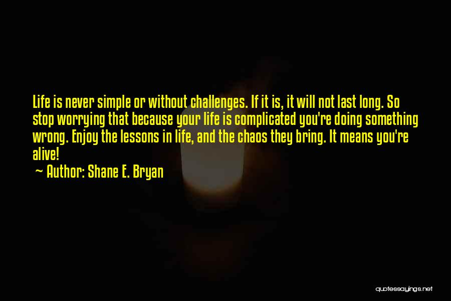 Simple Yet Complicated Quotes By Shane E. Bryan