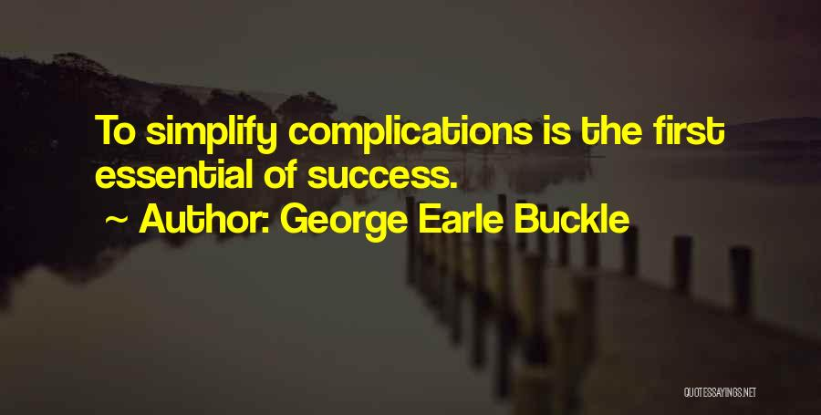 Simplify Success Quotes By George Earle Buckle