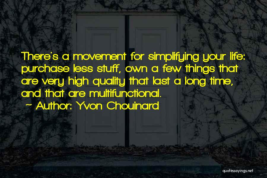 Simplifying Your Life Quotes By Yvon Chouinard