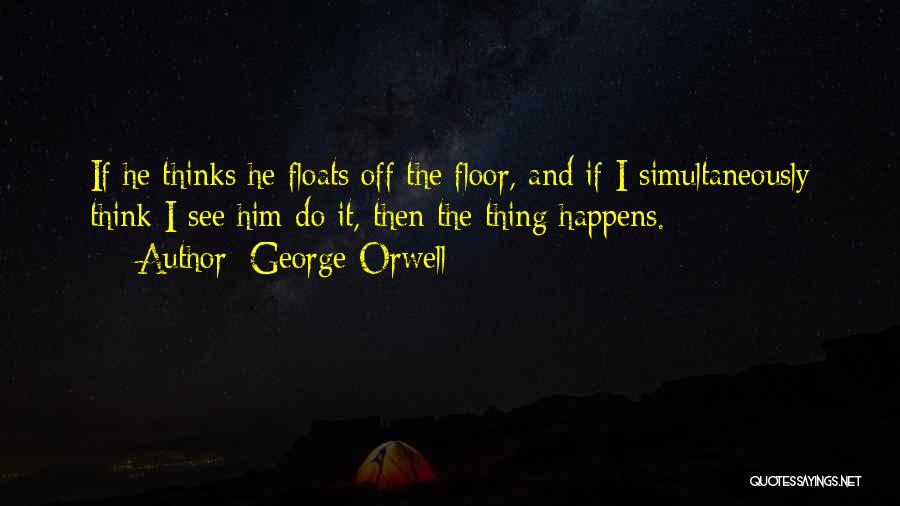 Simultaneously Quotes By George Orwell