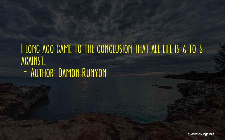 Since You Came In My Life Quotes By Damon Runyon