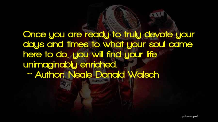 Since You Came In My Life Quotes By Neale Donald Walsch