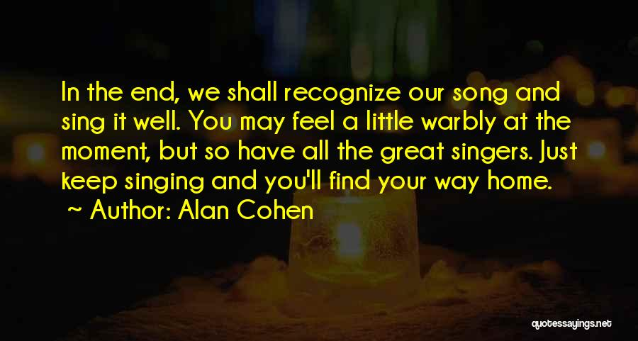 Singing By Singers Quotes By Alan Cohen