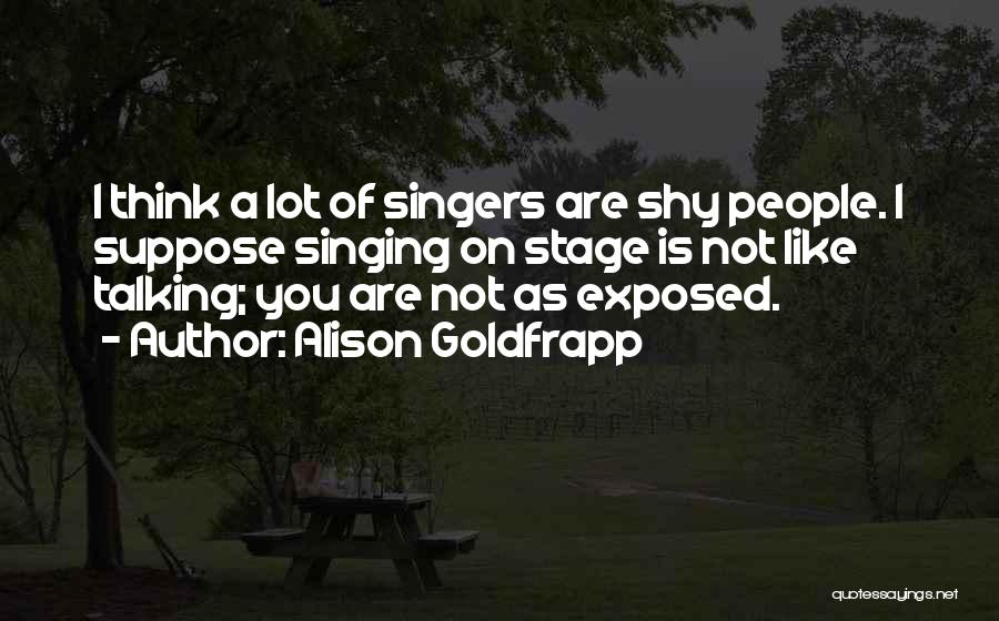 Singing By Singers Quotes By Alison Goldfrapp