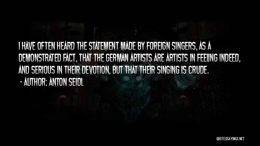 Singing By Singers Quotes By Anton Seidl