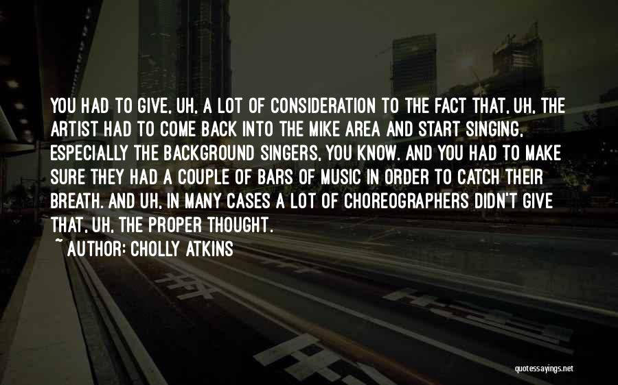Singing By Singers Quotes By Cholly Atkins