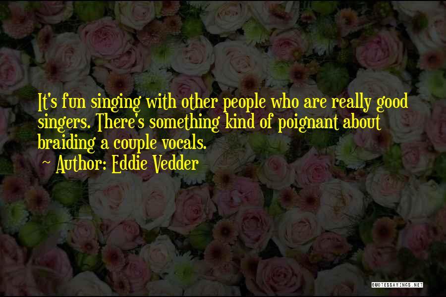 Singing By Singers Quotes By Eddie Vedder