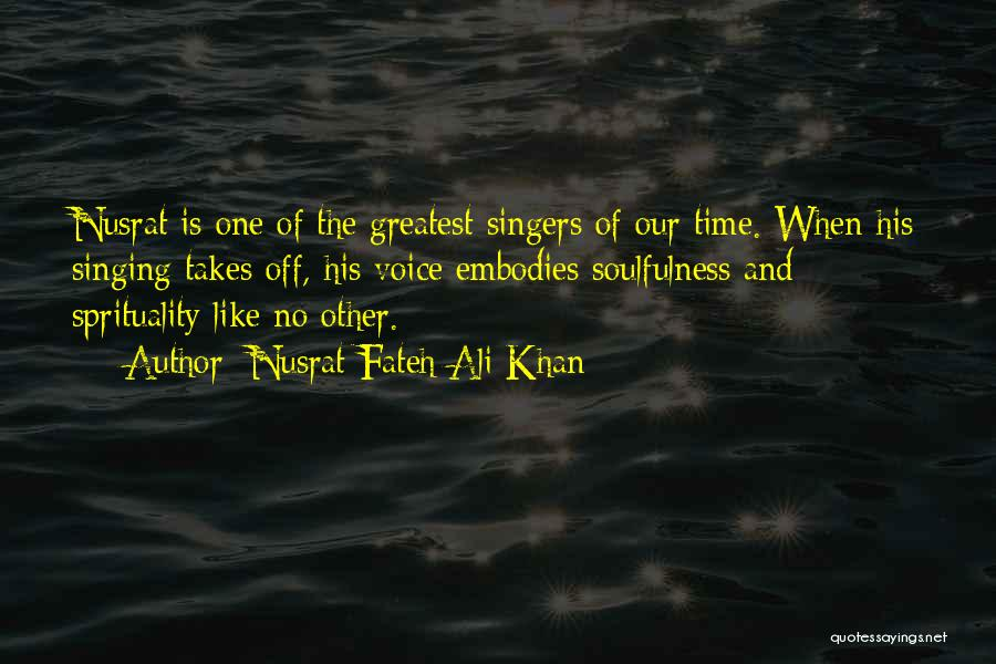 Singing By Singers Quotes By Nusrat Fateh Ali Khan