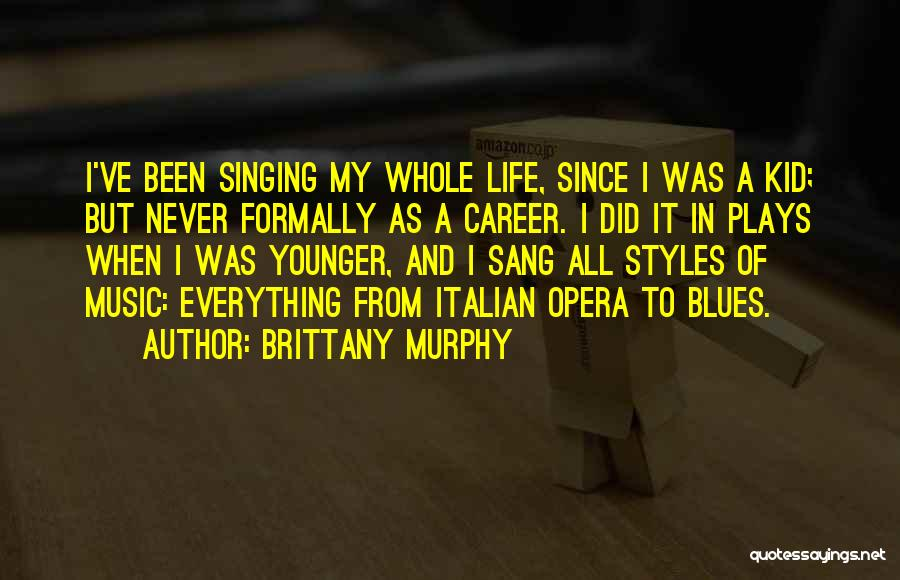 Singing Career Quotes By Brittany Murphy