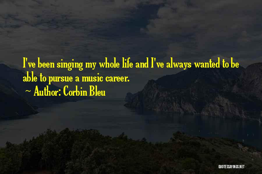Singing Career Quotes By Corbin Bleu