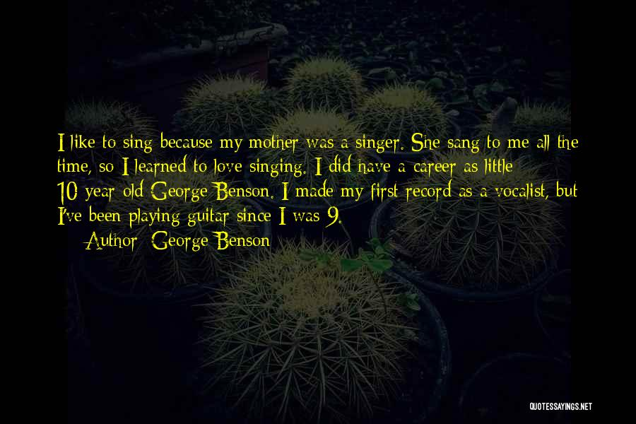 Singing Career Quotes By George Benson