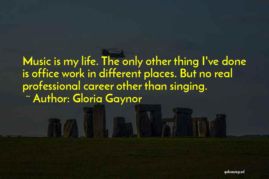 Singing Career Quotes By Gloria Gaynor