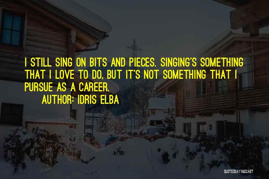 Singing Career Quotes By Idris Elba