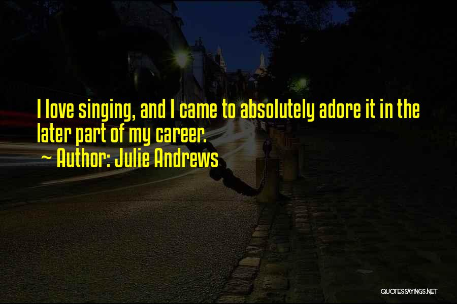 Singing Career Quotes By Julie Andrews
