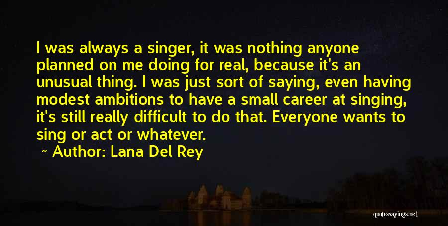 Singing Career Quotes By Lana Del Rey