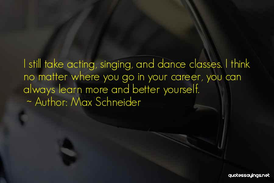 Singing Career Quotes By Max Schneider