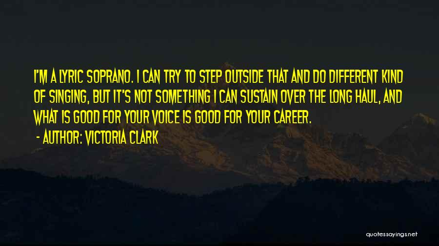 Singing Career Quotes By Victoria Clark