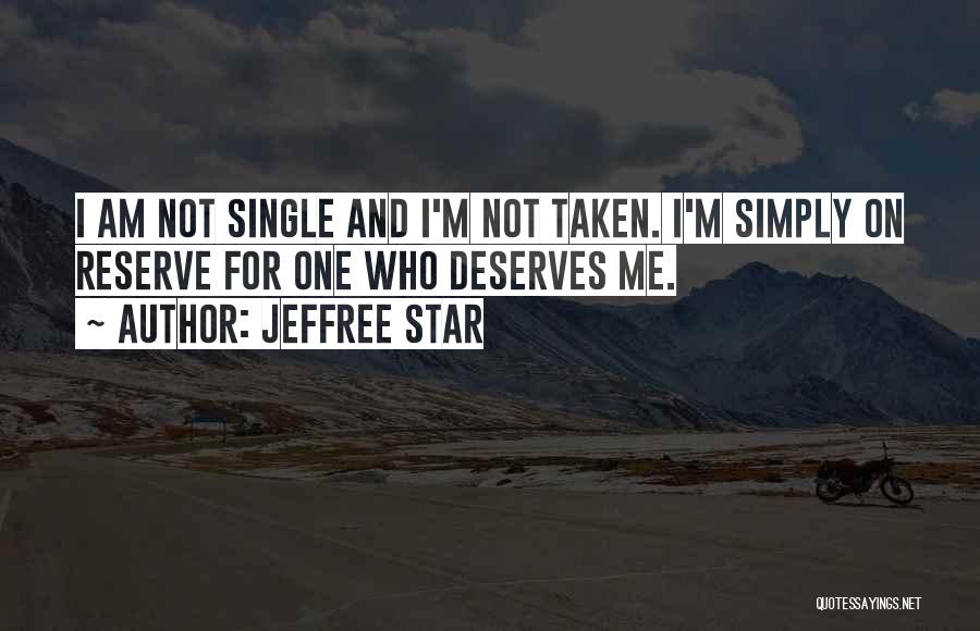 Single And Taken Quotes By Jeffree Star