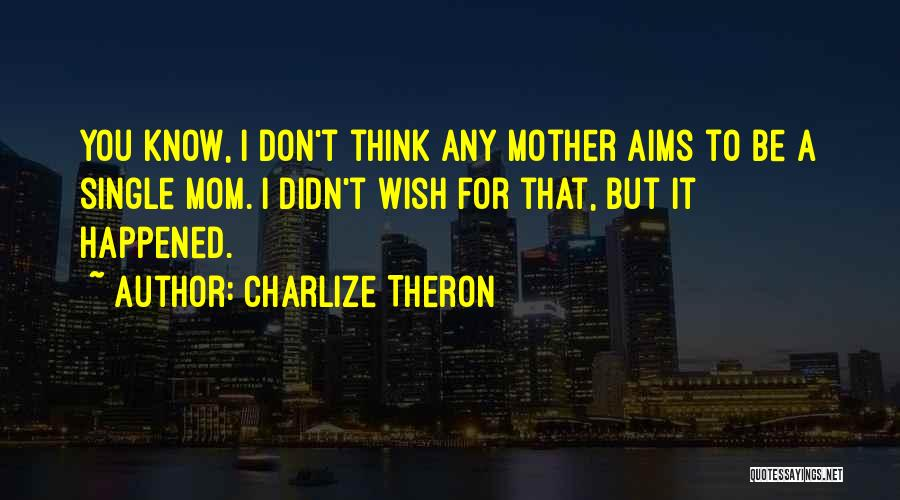Single Mom Quotes By Charlize Theron