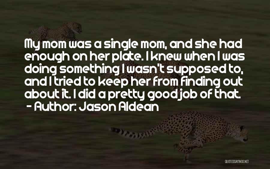 Single Mom Quotes By Jason Aldean