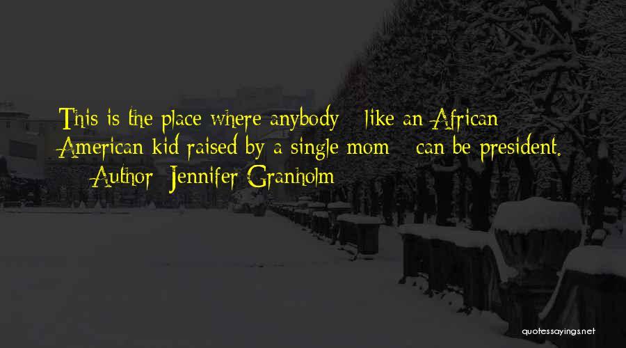 Single Mom Quotes By Jennifer Granholm