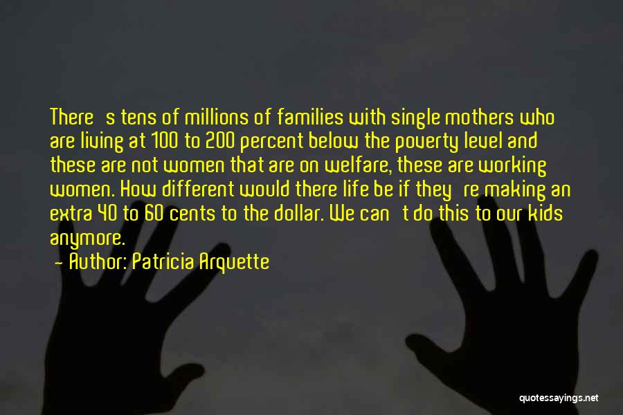 Single Working Mothers Quotes By Patricia Arquette