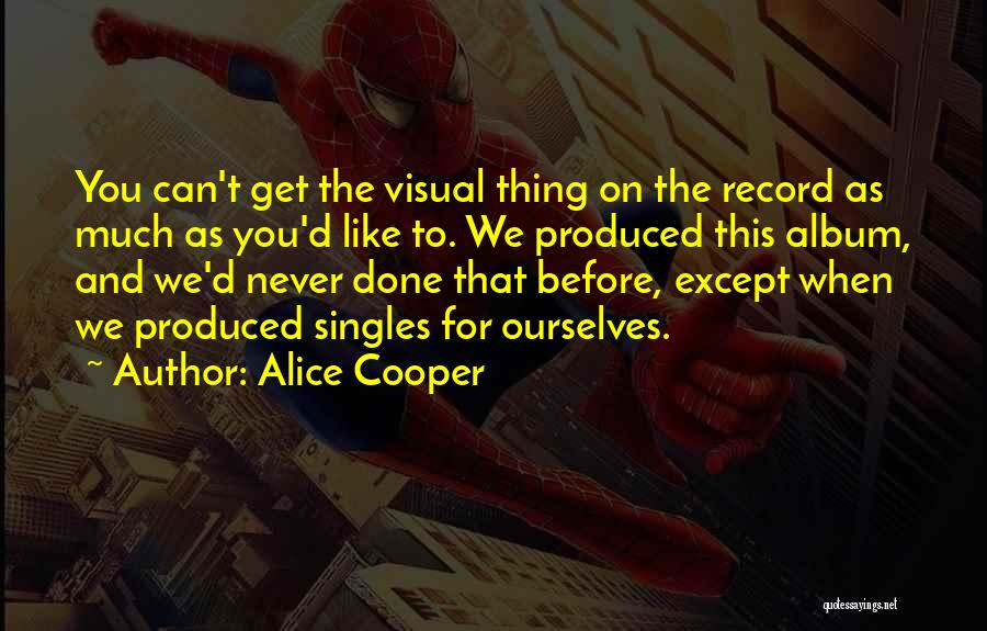 Singles Quotes By Alice Cooper