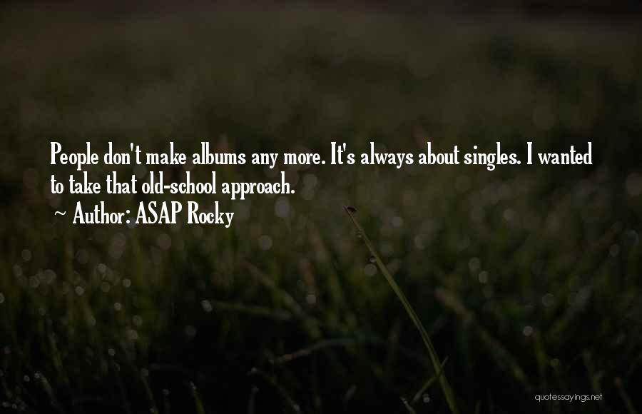 Singles Quotes By ASAP Rocky