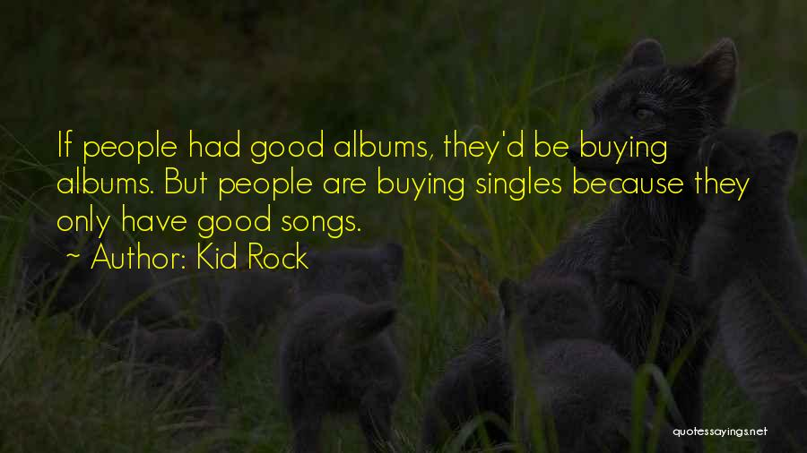Singles Quotes By Kid Rock