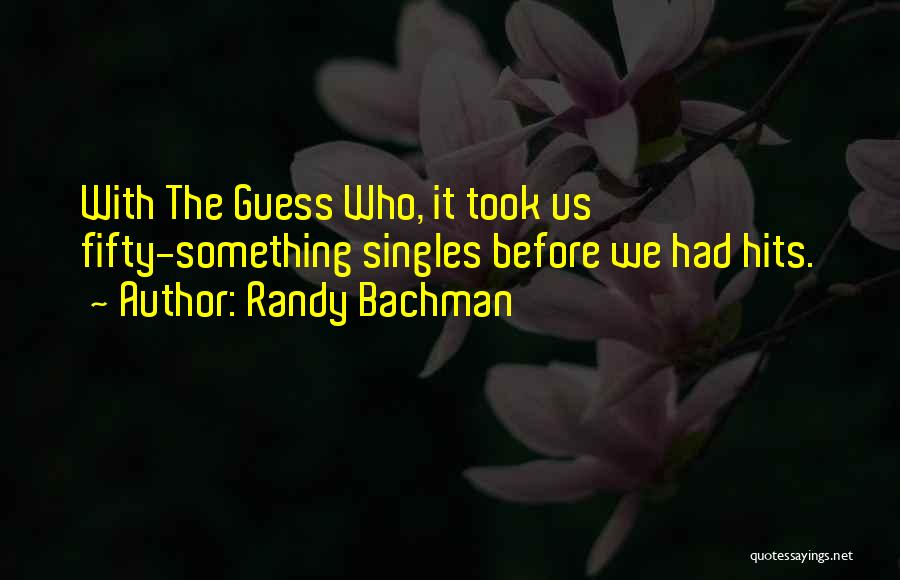 Singles Quotes By Randy Bachman