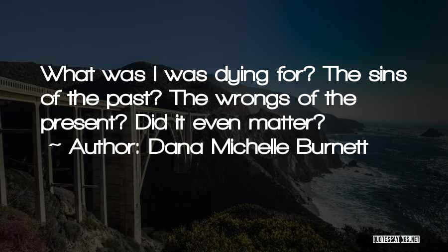 Sins Of The Past Quotes By Dana Michelle Burnett