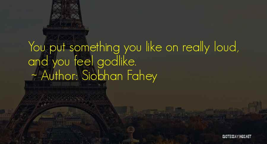 Siobhan Fahey Quotes 614098