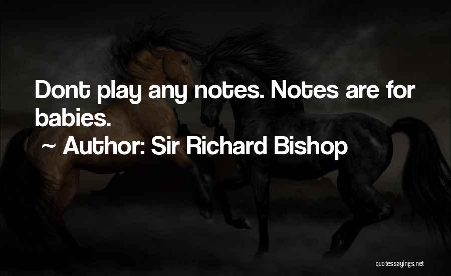Sir Richard Bishop Quotes 994317