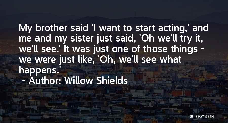 Sister 4 Ever Quotes By Willow Shields