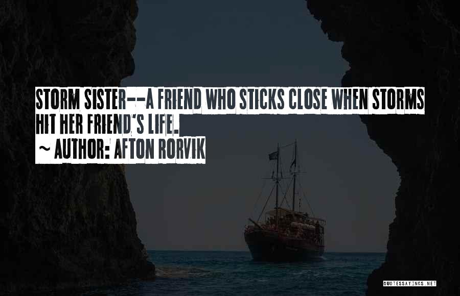 Sister Friends Quotes By Afton Rorvik