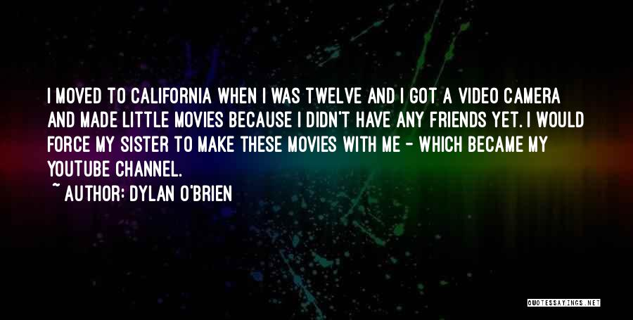 Sister Friends Quotes By Dylan O'Brien