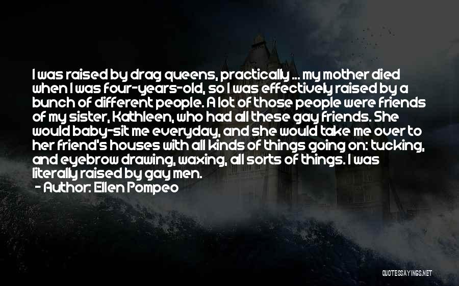 Sister Friends Quotes By Ellen Pompeo