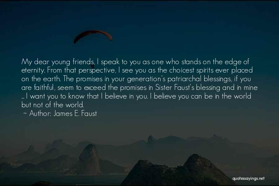 Sister Friends Quotes By James E. Faust