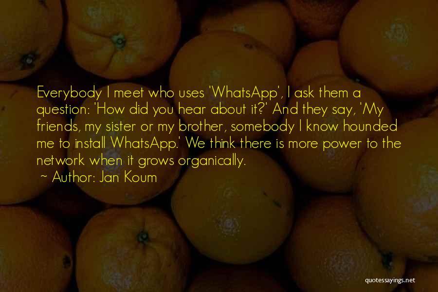 Sister Friends Quotes By Jan Koum