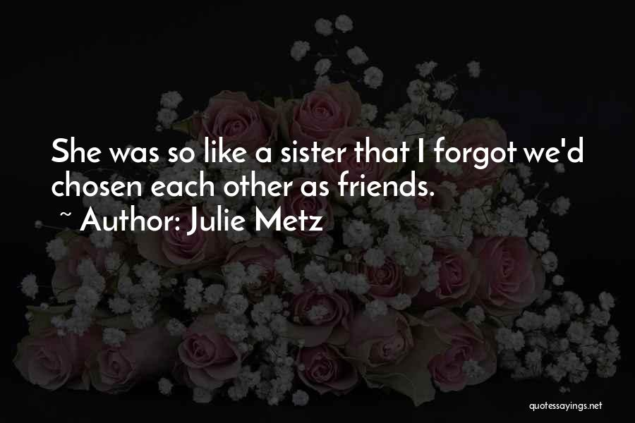 Sister Friends Quotes By Julie Metz