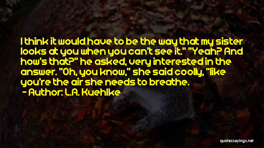 Sister Friends Quotes By L.A. Kuehlke
