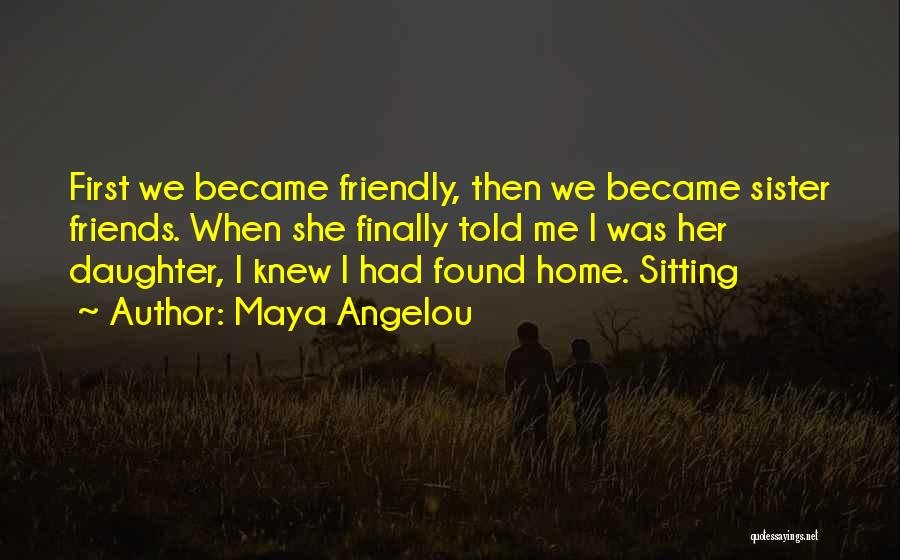 Sister Friends Quotes By Maya Angelou
